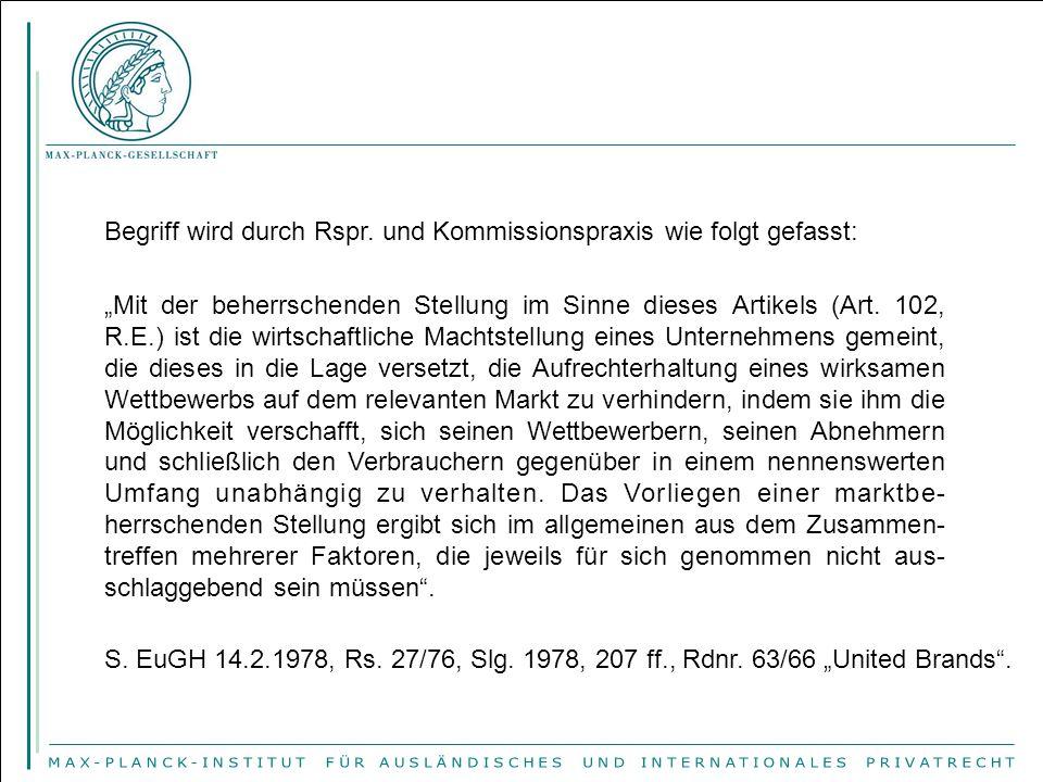 """S. EuGH 14.2.1978, Rs. 27/76, Slg. 1978, 207 ff., Rdnr. 63/66 """"United Brands"""". Begriff wird durch Rspr. und Kommissionspraxis wie folgt gefasst: """"Mit"""