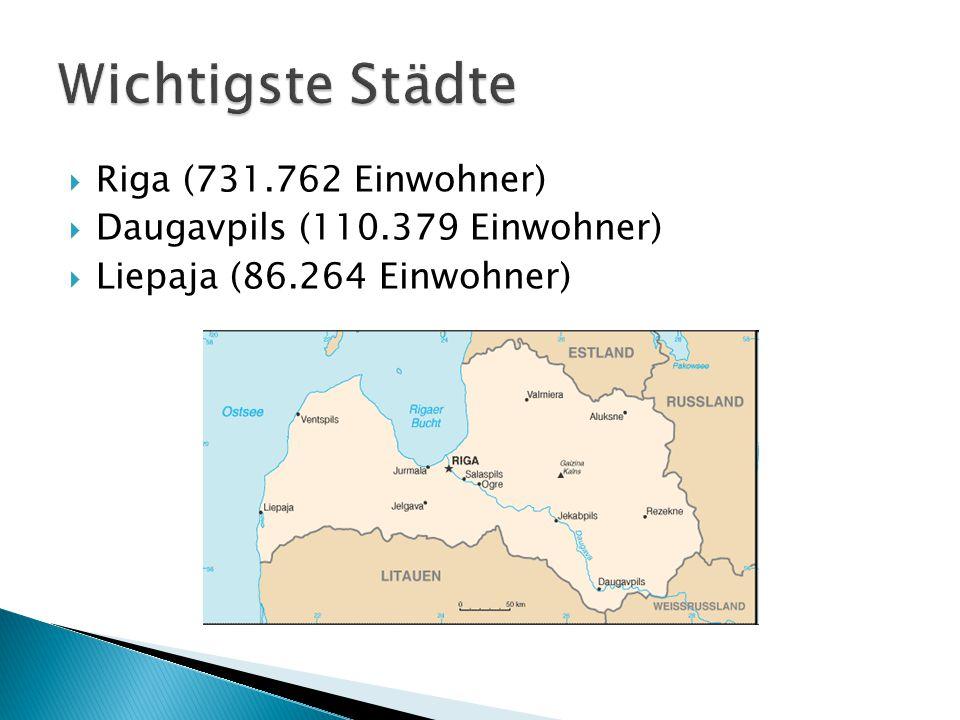  Riga (731.762 Einwohner)  Daugavpils (110.379 Einwohner)  Liepaja (86.264 Einwohner)