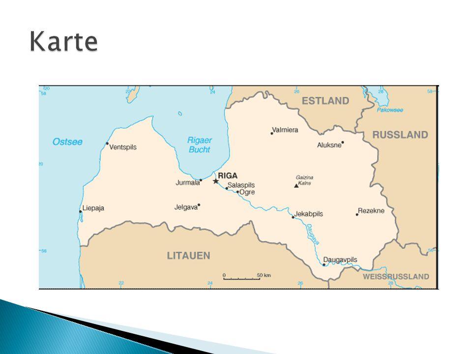  Im Norden: Estland (343km)  Im Osten: Russland (276km)  Im Südosten: Weißrussland (161km)  Im Süden: Litauen (588km)  Im Westen: Ostsee (498km)