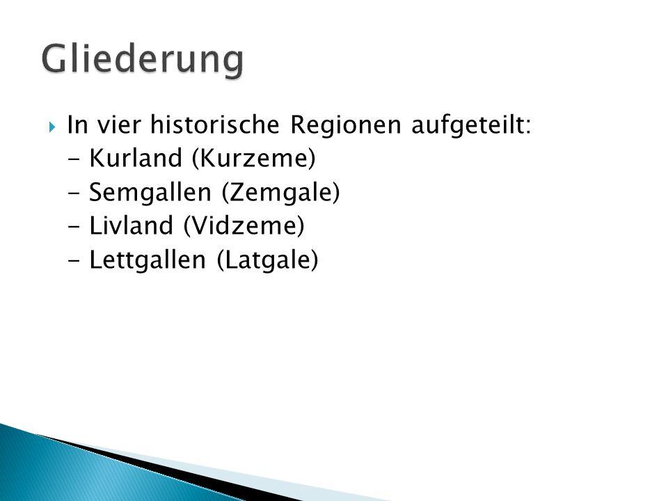  In vier historische Regionen aufgeteilt: - Kurland (Kurzeme) - Semgallen (Zemgale) - Livland (Vidzeme) - Lettgallen (Latgale)