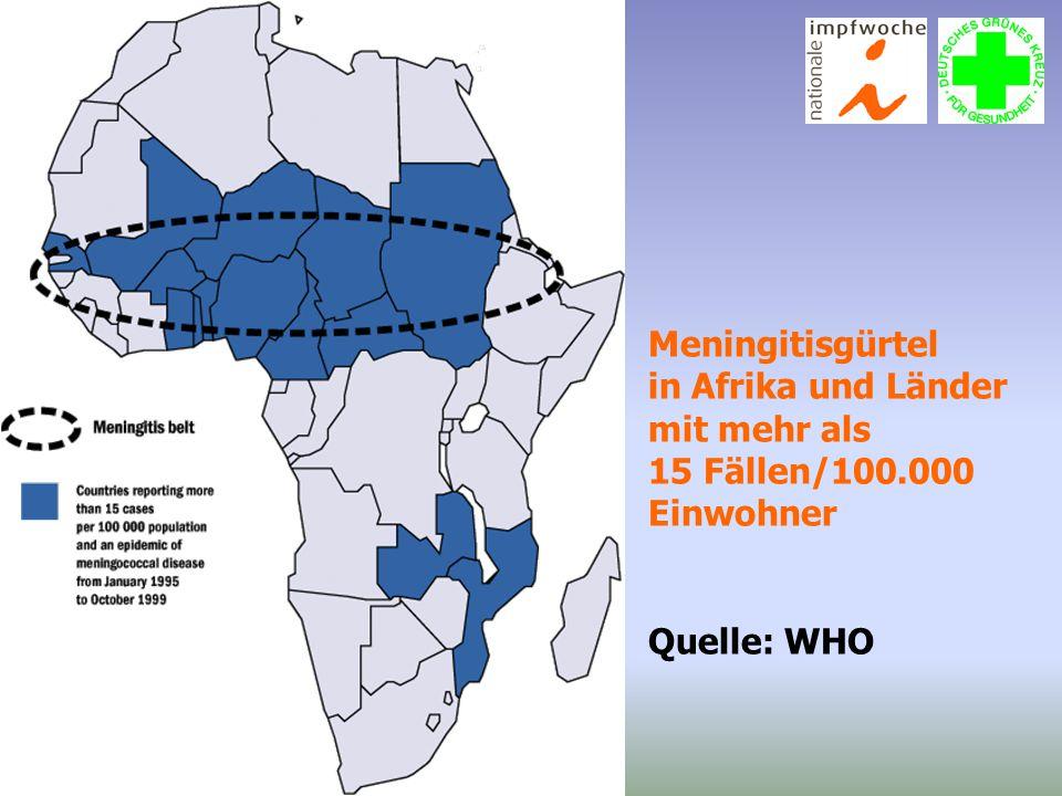 Meningitisgürtel in Afrika und Länder mit mehr als 15 Fällen/100.000 Einwohner Quelle: WHO