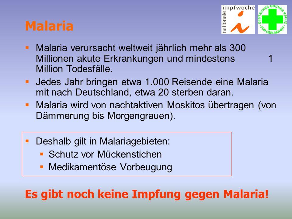Malaria  Malaria verursacht weltweit jährlich mehr als 300 Millionen akute Erkrankungen und mindestens 1 Million Todesfälle.