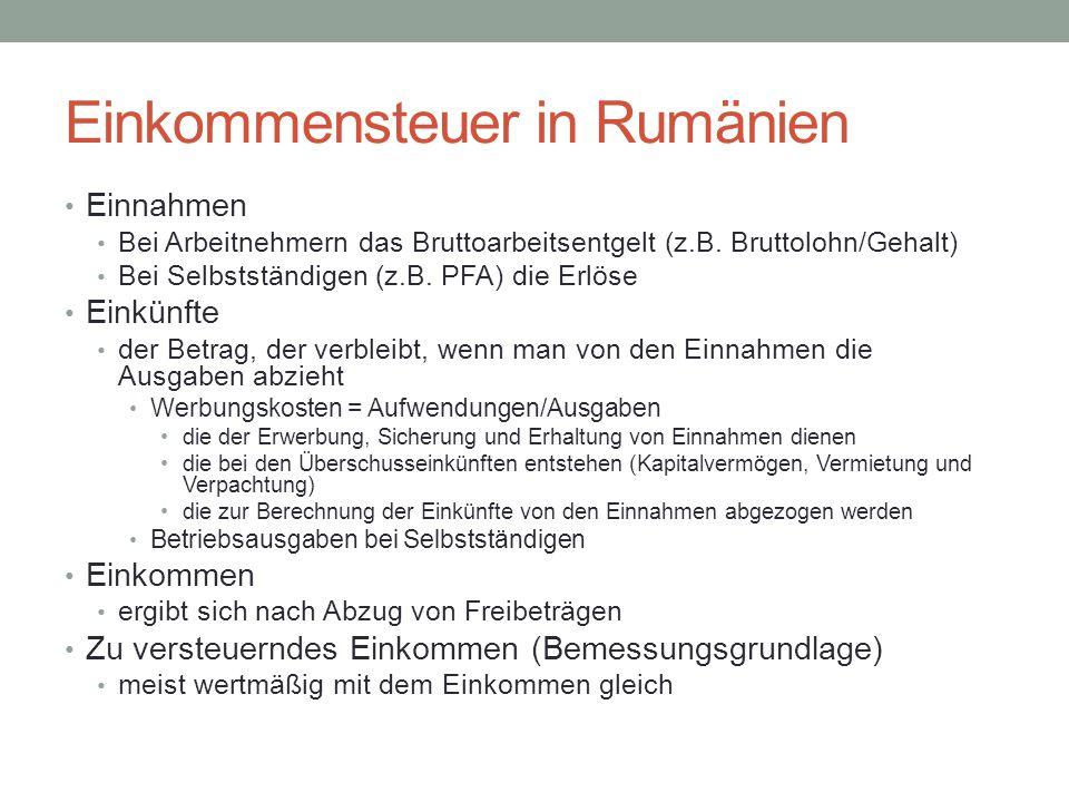 Einkommensteuer in Rumänien Einnahmen Bei Arbeitnehmern das Bruttoarbeitsentgelt (z.B. Bruttolohn/Gehalt) Bei Selbstständigen (z.B. PFA) die Erlöse Ei