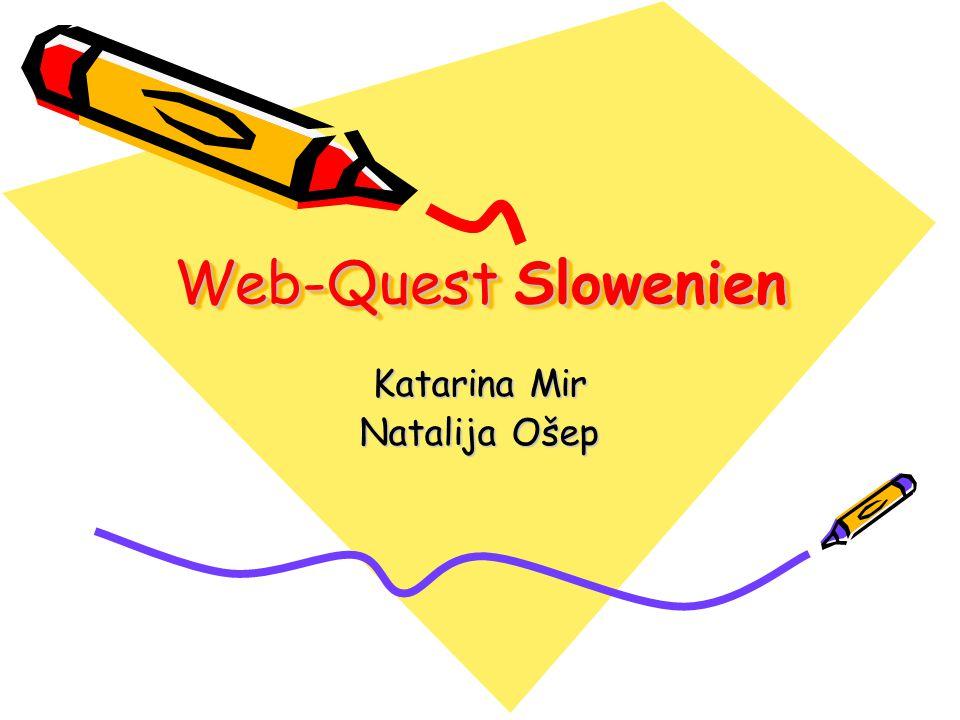 Web-Quest Slowenien Katarina Mir Natalija Ošep