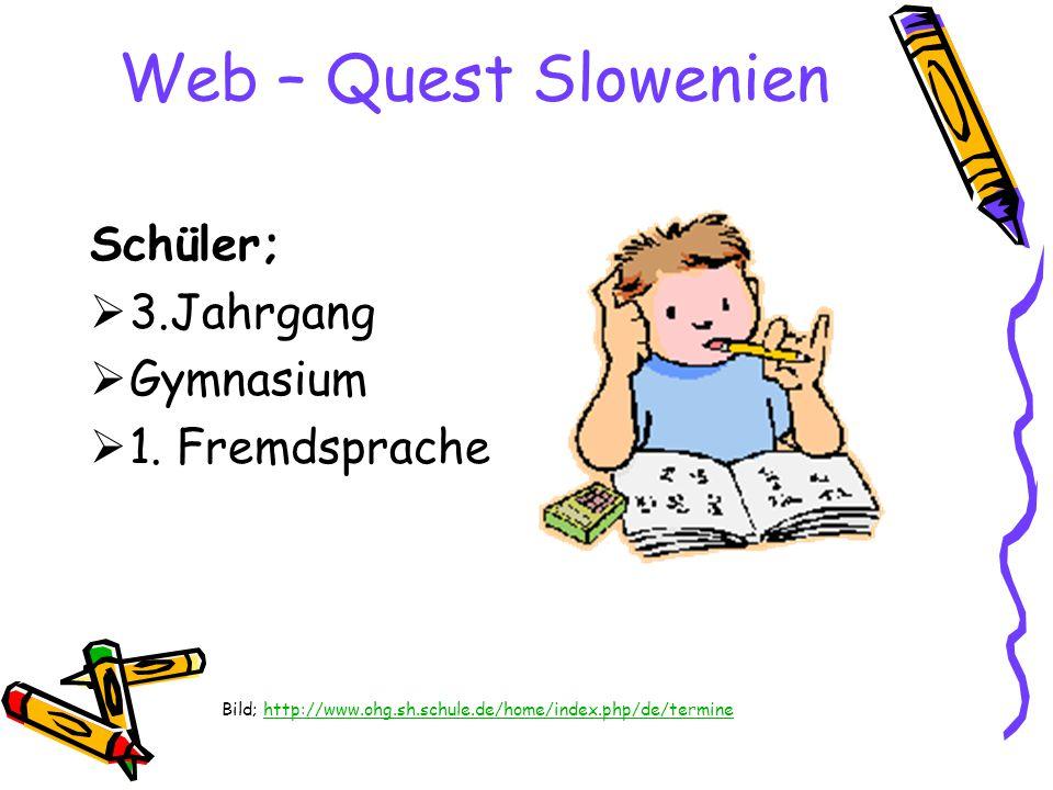 Web – Quest Slowenien Schüler;  3.Jahrgang  Gymnasium  1. Fremdsprache Bild; http://www.ohg.sh.schule.de/home/index.php/de/terminehttp://www.ohg.sh