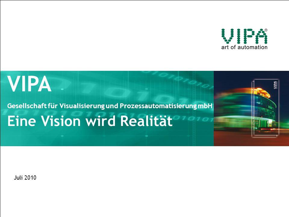 VIPA Gesellschaft für Visualisierung und Prozessautomatisierung mbH Eine Vision wird Realität Juli 2010