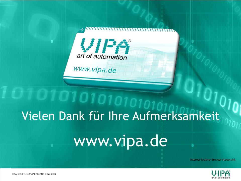 VIPA, Eine Vision wird Realität | Juli 2010 Vielen Dank für Ihre Aufmerksamkeit www.vipa.de