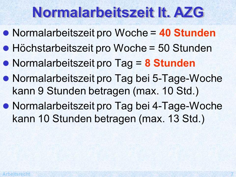 Arbeitsrecht 7 Normalarbeitszeit lt.AZG Normalarbeitszeit lt.