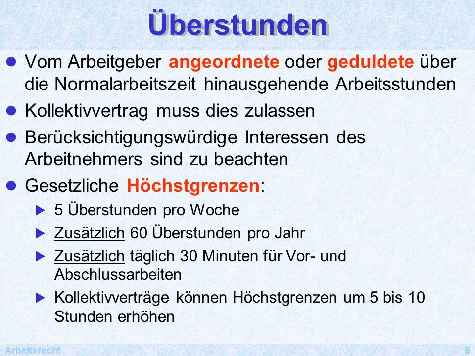 Arbeitsrecht 9 Abgeltung von Überstunden Abgeltung von Überstunden § 10 Arbeitszeitgesetz: Überstundenvergütung (1) Für Überstunden gebührt 11.