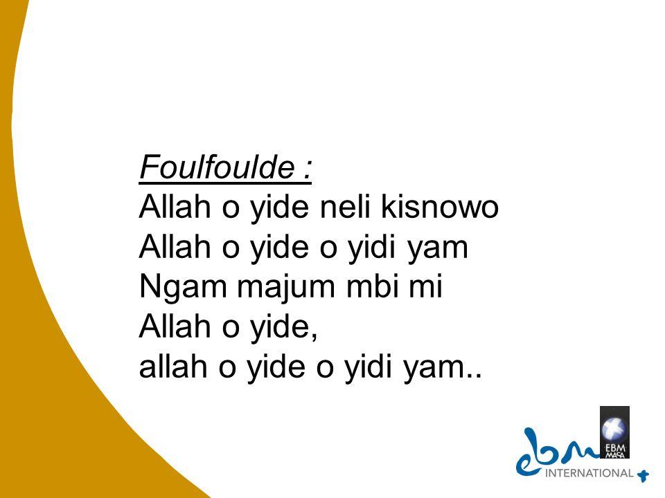 Foulfoulde : Allah o yide neli kisnowo Allah o yide o yidi yam Ngam majum mbi mi Allah o yide, allah o yide o yidi yam..