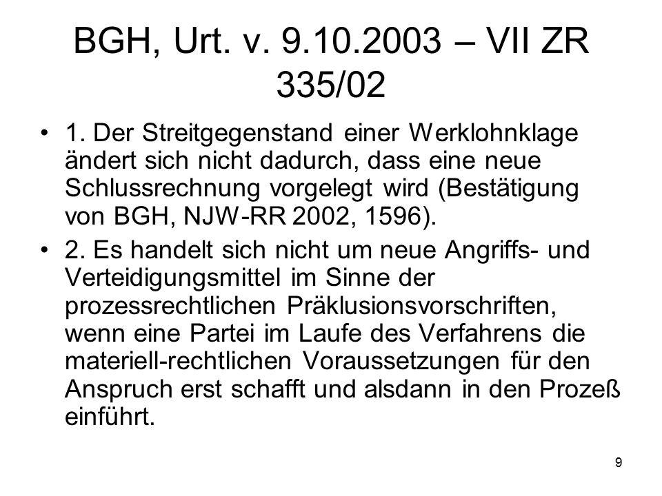 9 BGH, Urt. v. 9.10.2003 – VII ZR 335/02 1.