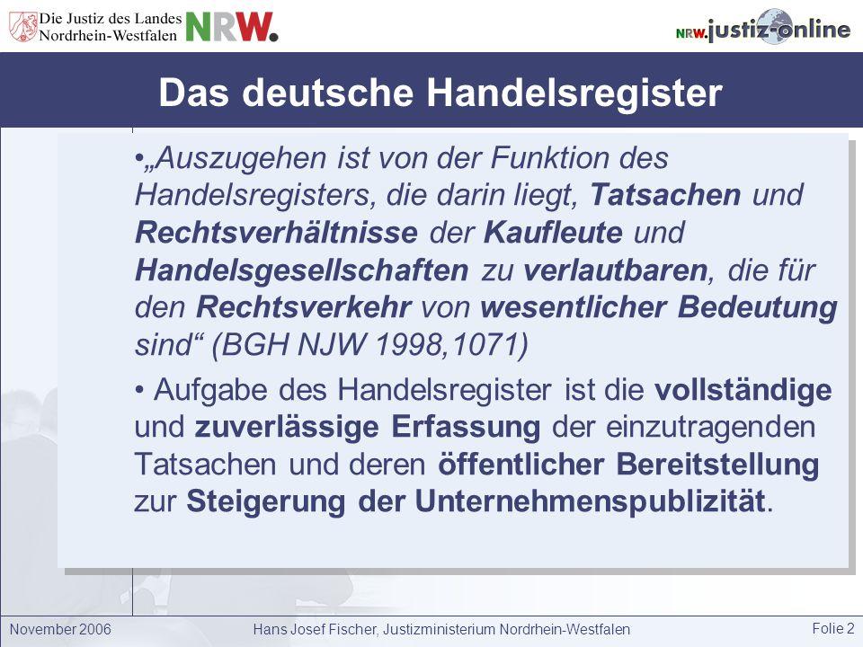 """November 2006Hans Josef Fischer, Justizministerium Nordrhein-Westfalen Folie 2 Das deutsche Handelsregister """"Auszugehen ist von der Funktion des Hande"""