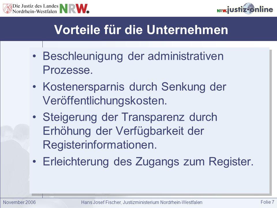 November 2006Hans Josef Fischer, Justizministerium Nordrhein-Westfalen Folie 8 Die elektronische Registeranmeldung Integrierter Geschäftsprozess vom Notariat bis zum Gericht.