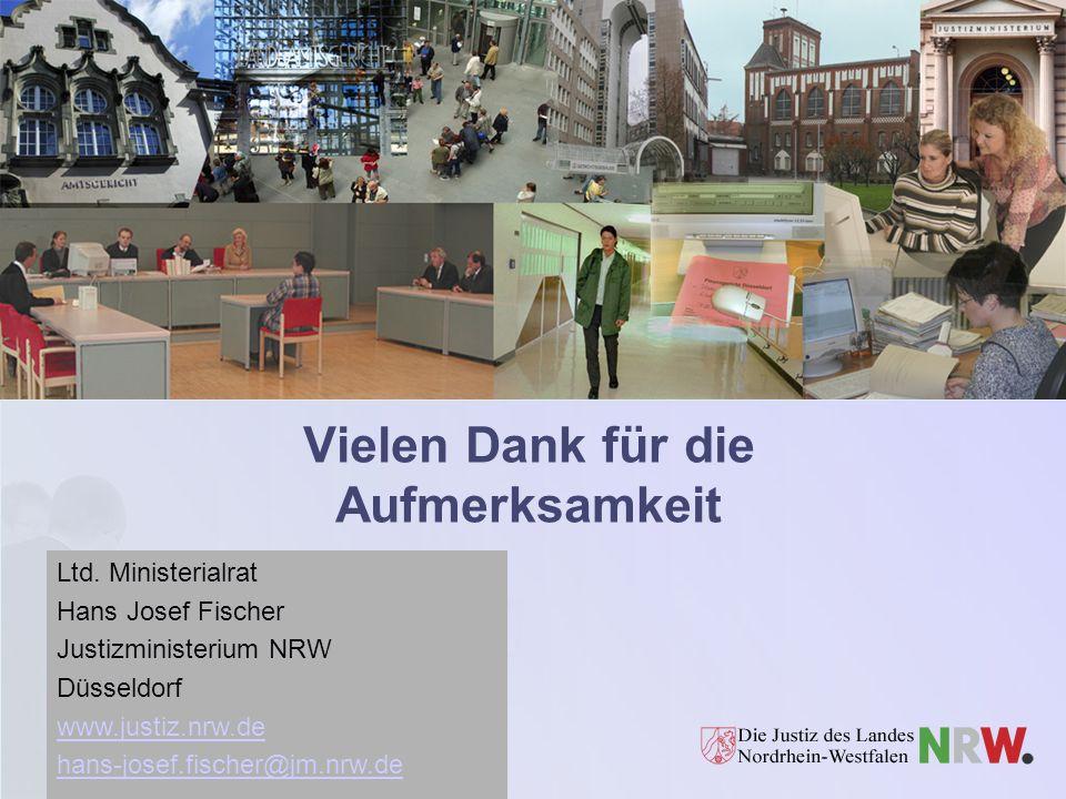 Vielen Dank für die Aufmerksamkeit Ltd. Ministerialrat Hans Josef Fischer Justizministerium NRW Düsseldorf www.justiz.nrw.de hans-josef.fischer@jm.nrw