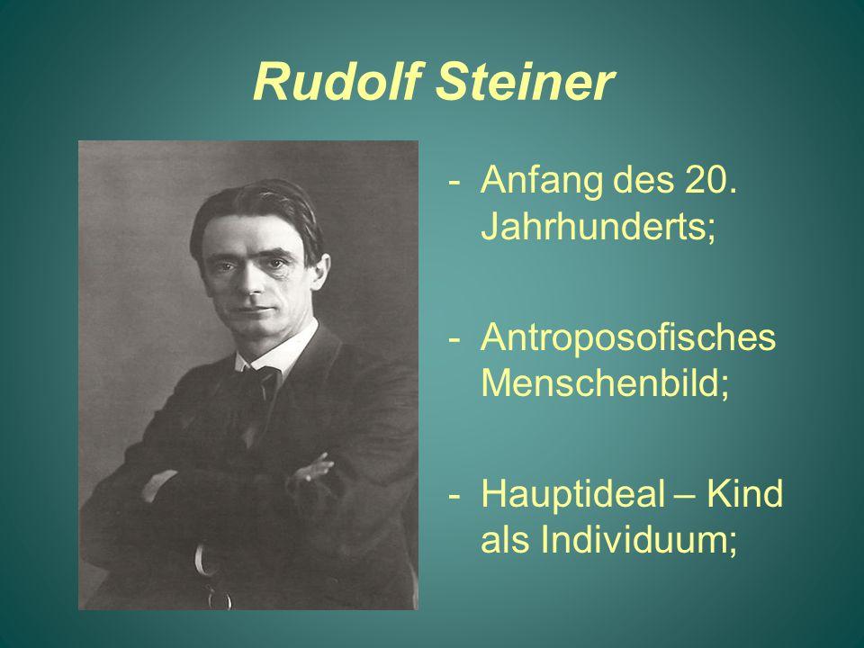 Rudolf Steiner -Anfang des 20. Jahrhunderts; -Antroposofisches Menschenbild; -Hauptideal – Kind als Individuum;