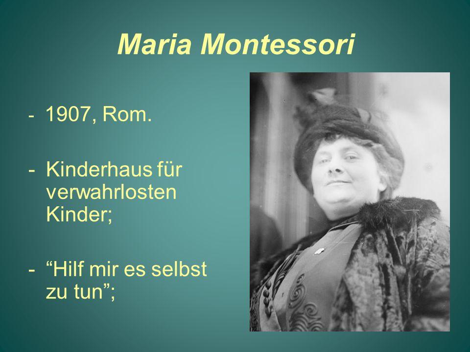 """Maria Montessori - 1907, Rom. -Kinderhaus für verwahrlosten Kinder; -""""Hilf mir es selbst zu tun"""";"""