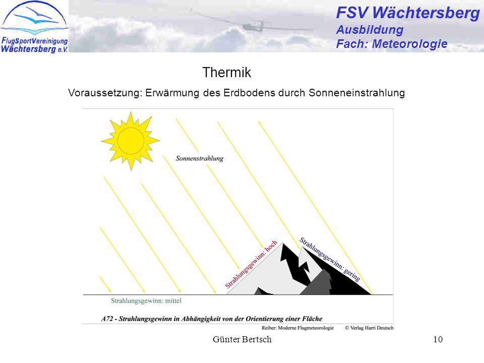 Günter Bertsch10 FSV Wächtersberg Ausbildung Fach: Meteorologie Thermik Voraussetzung: Erwärmung des Erdbodens durch Sonneneinstrahlung