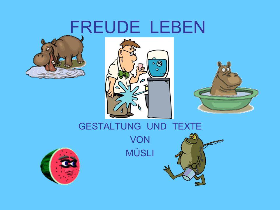 FREUDE LEBEN GESTALTUNG UND TEXTE VON MÜSLI