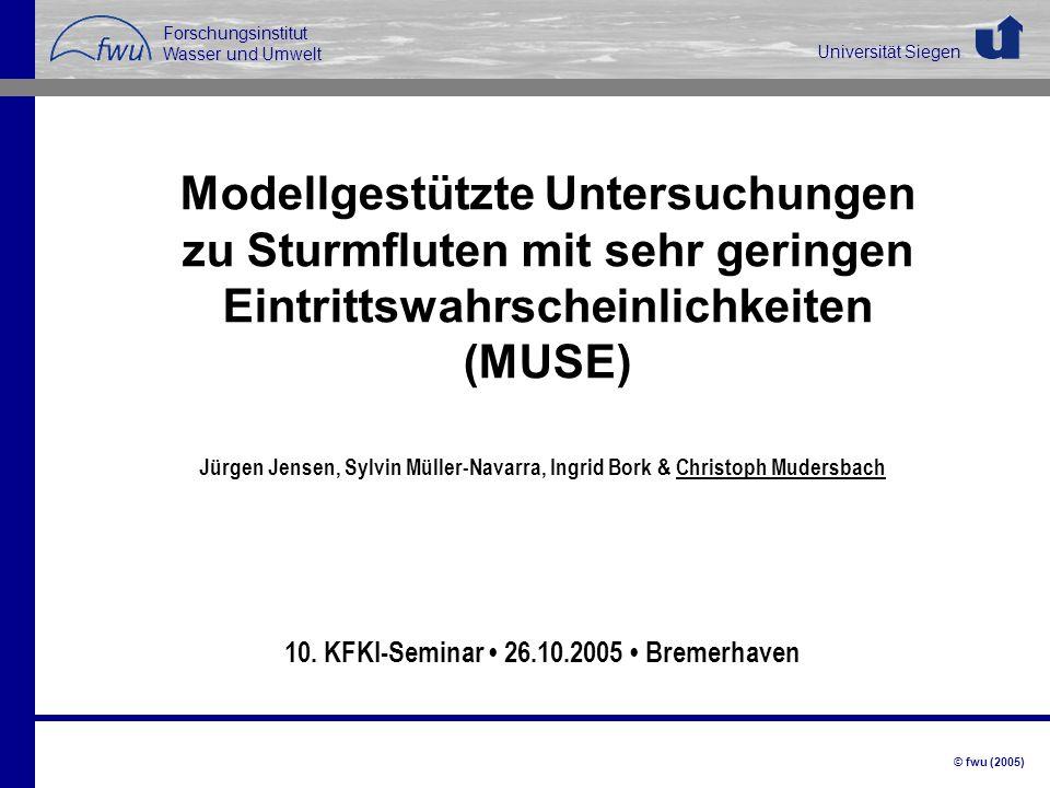 © fwu (2005) Modellgestützte Untersuchungen zu Sturmfluten mit sehr geringen Eintrittswahrscheinlichkeiten (MUSE) Jürgen Jensen, Sylvin Müller-Navarra