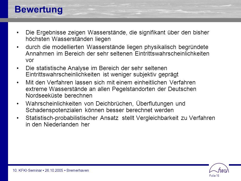 Folie 16 10. KFKI-Seminar 26.10.2005 Bremerhaven Bewertung Die Ergebnisse zeigen Wasserstände, die signifikant über den bisher höchsten Wasserständen