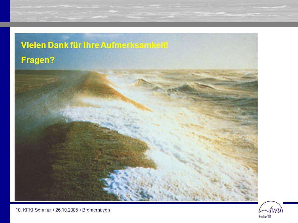 Folie 18 10. KFKI-Seminar 26.10.2005 Bremerhaven Vielen Dank für Ihre Aufmerksamkeit! Fragen?