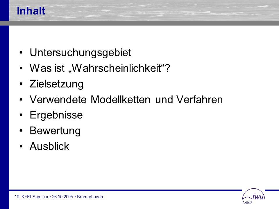 """Folie 2 10. KFKI-Seminar 26.10.2005 Bremerhaven Inhalt Untersuchungsgebiet Was ist """"Wahrscheinlichkeit""""? Zielsetzung Verwendete Modellketten und Verfa"""