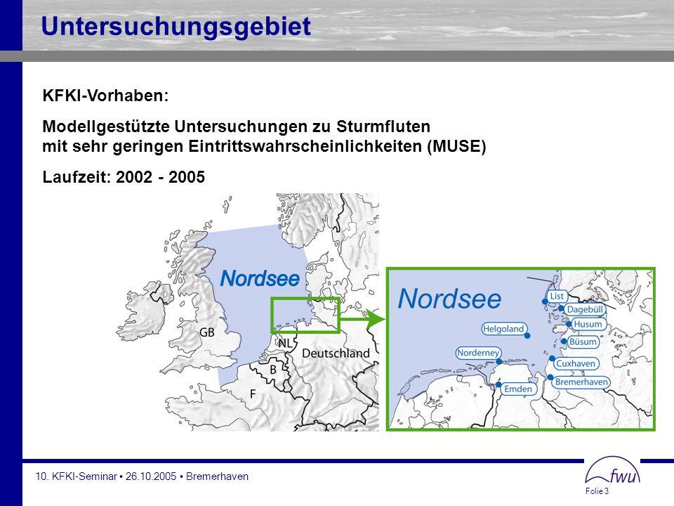 Folie 3 10. KFKI-Seminar 26.10.2005 Bremerhaven Untersuchungsgebiet KFKI-Vorhaben: Modellgestützte Untersuchungen zu Sturmfluten mit sehr geringen Ein