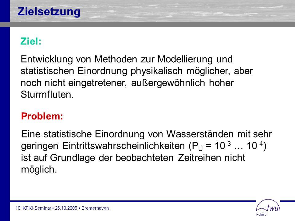 Folie 5 10. KFKI-Seminar 26.10.2005 Bremerhaven Zielsetzung Ziel: Entwicklung von Methoden zur Modellierung und statistischen Einordnung physikalisch