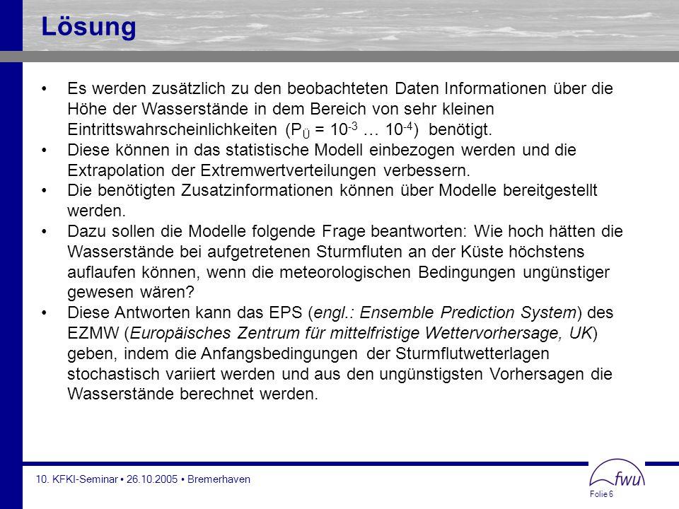 Folie 6 10. KFKI-Seminar 26.10.2005 Bremerhaven Lösung Es werden zusätzlich zu den beobachteten Daten Informationen über die Höhe der Wasserstände in