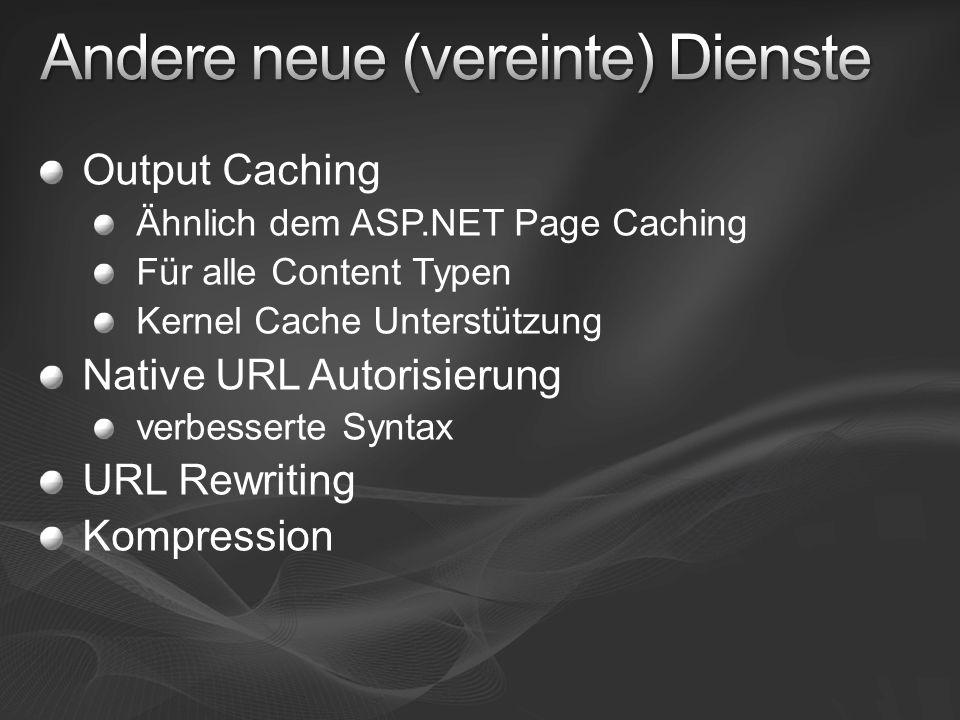 Output Caching Ähnlich dem ASP.NET Page Caching Für alle Content Typen Kernel Cache Unterstützung Native URL Autorisierung verbesserte Syntax URL Rewr