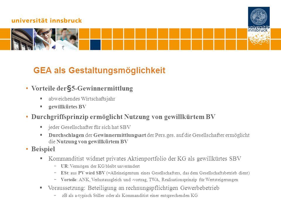 GEA als Gestaltungsmöglichkeit Vorteile der§5-Gewinnermittlung  abweichendes Wirtschaftsjahr  gewillkürtes BV Durchgriffsprinzip ermöglicht Nutzung