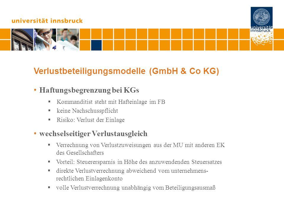 Verlustbeteiligungsmodelle (GmbH & Co KG) Haftungsbegrenzung bei KGs  Kommanditist steht mit Hafteinlage im FB  keine Nachschusspflicht  Risiko: Ve