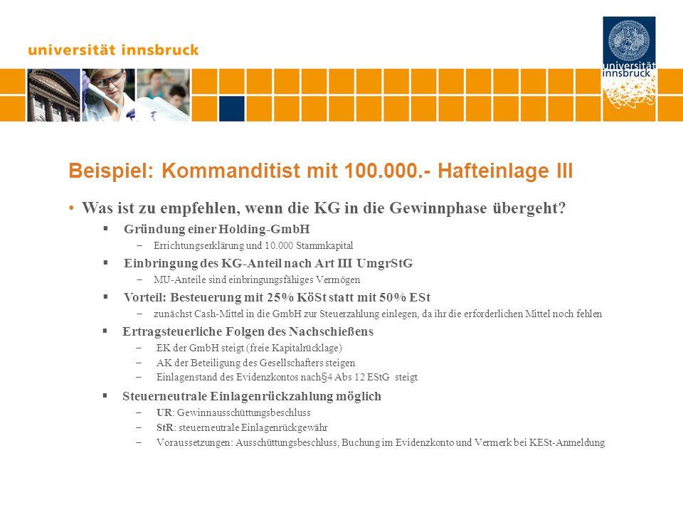 Beispiel: Kommanditist mit 100.000.- Hafteinlage III Was ist zu empfehlen, wenn die KG in die Gewinnphase übergeht?  Gründung einer Holding-GmbH  Er