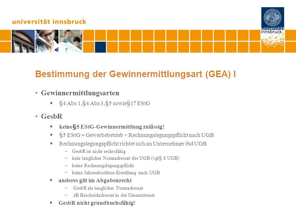 Bestimmung der Gewinnermittlungsart (GEA) I Gewinnermittlungsarten  §4 Abs 1,§4 Abs 3,§5 sowie§17 EStG GesbR  keine§5 EStG-Gewinnermittlung zulässig