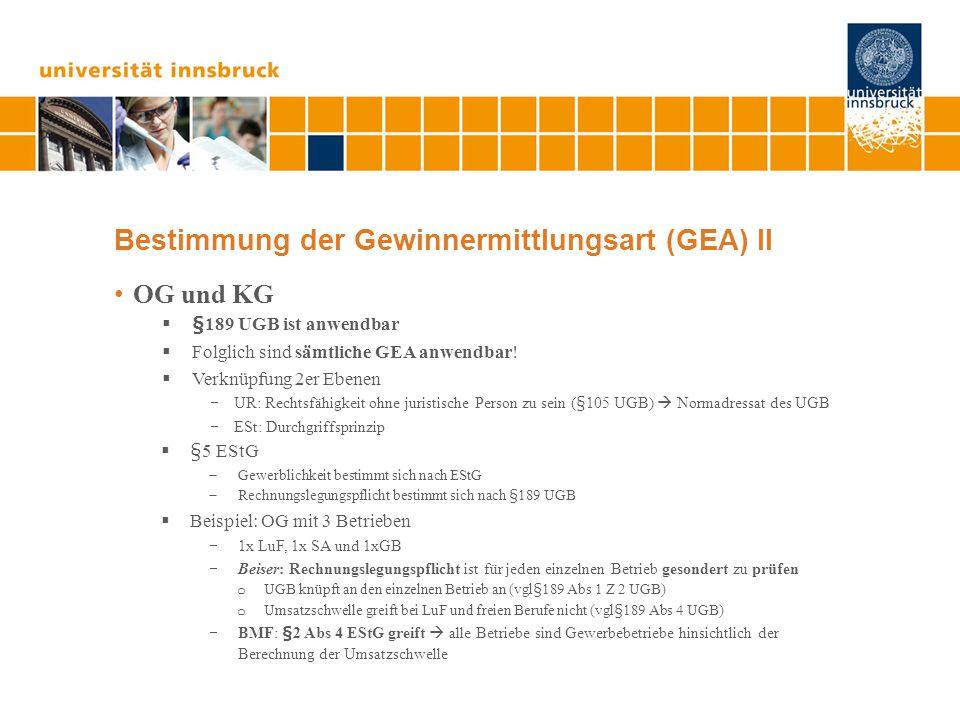 Bestimmung der Gewinnermittlungsart (GEA) III Beteiligung an rechnungslegungspflichtigen Gewerbetreibenden  Rechnungslegungspflicht schlägt auf Ebene des Gesellschafters durch  Beispiel: Beteiligung an gewerbetreibender KG mit Überschreitung der Schwellenwerte nach§189 UGB  UR: Jahresabschluss für KG  ESt: Durchgriffsprinzip  Rechnungslegung und EK nach§23  somit schlägt auch§5 EStG durch!!.