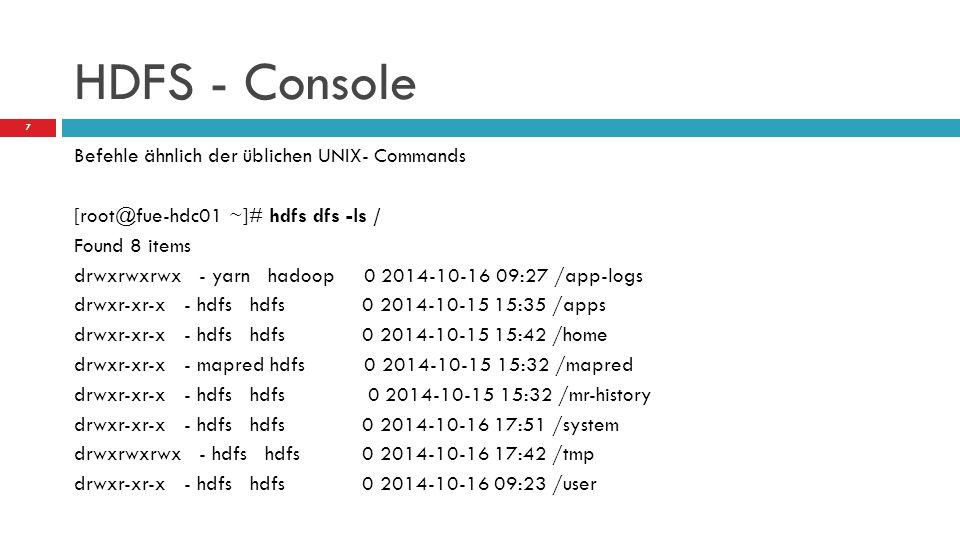 HDFS - Console Befehle ähnlich der üblichen UNIX- Commands [root@fue-hdc01 ~]# hdfs dfs -ls / Found 8 items drwxrwxrwx - yarn hadoop 0 2014-10-16 09:2