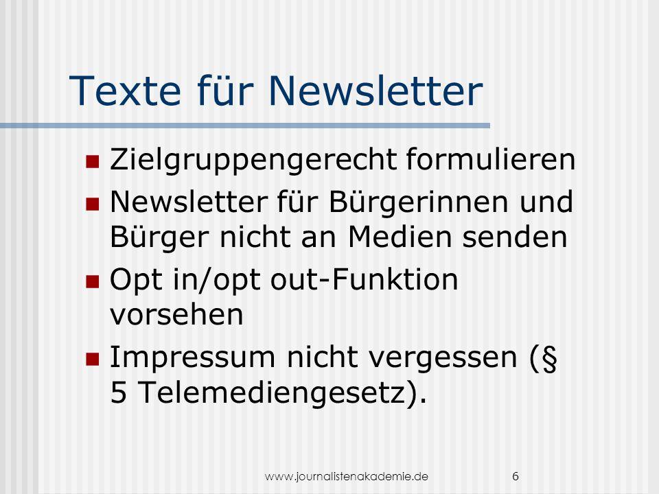 www.journalistenakademie.de 6 Texte für Newsletter Zielgruppengerecht formulieren Newsletter für Bürgerinnen und Bürger nicht an Medien senden Opt in/opt out-Funktion vorsehen Impressum nicht vergessen (§ 5 Telemediengesetz).