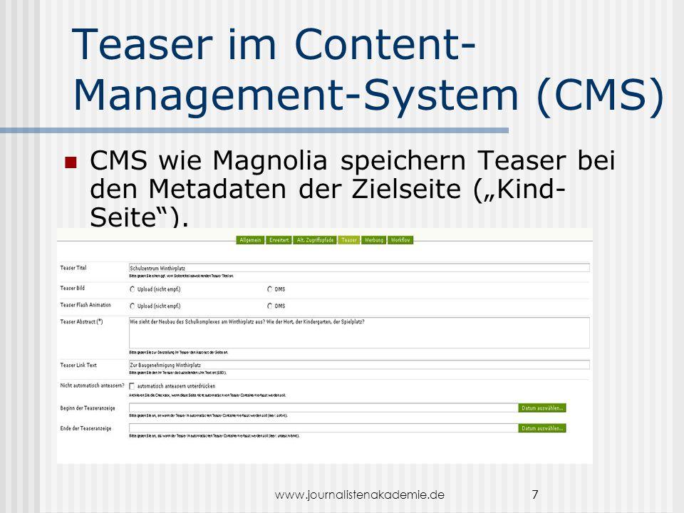 """www.journalistenakademie.de 7 Teaser im Content- Management-System (CMS) CMS wie Magnolia speichern Teaser bei den Metadaten der Zielseite (""""Kind- Seite )."""