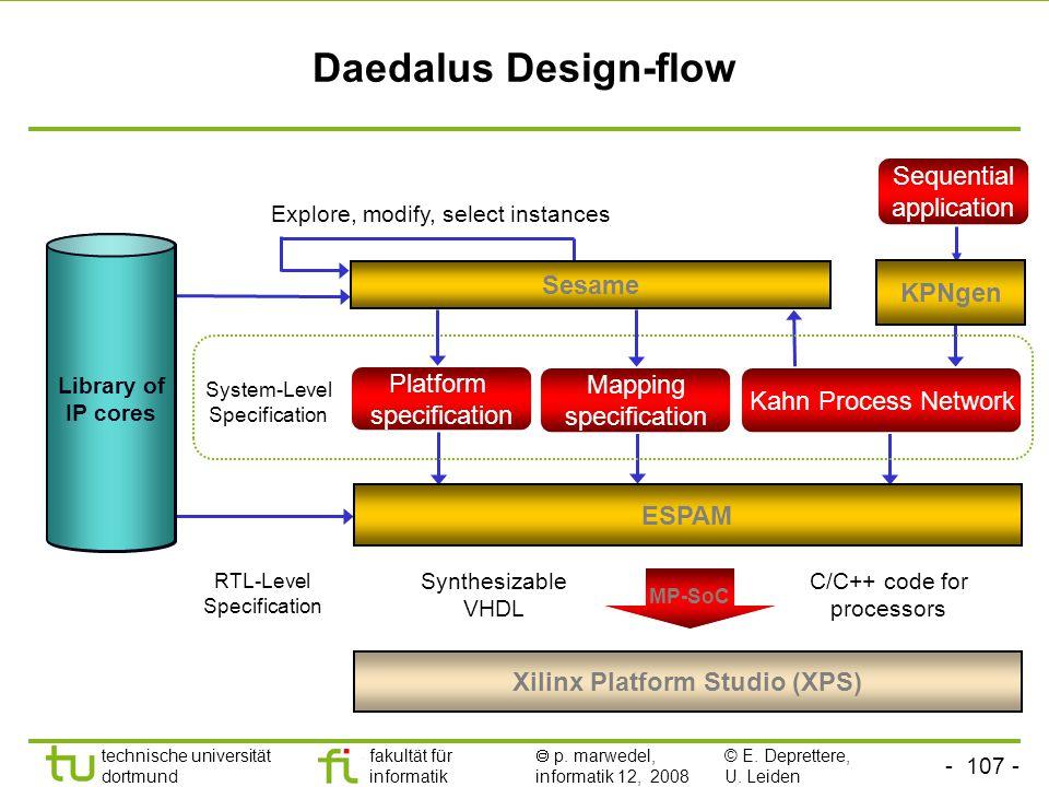 - 107 - technische universität dortmund fakultät für informatik  p. marwedel, informatik 12, 2008 TU Dortmund Daedalus Design-flow System-level synth