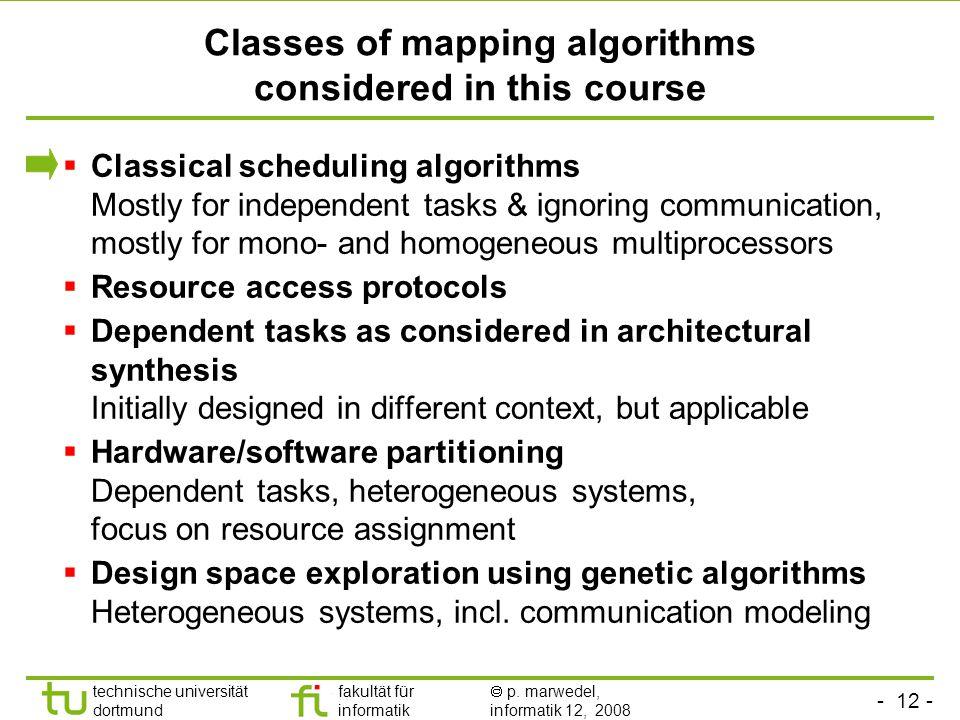 - 12 - technische universität dortmund fakultät für informatik  p. marwedel, informatik 12, 2008 TU Dortmund Classes of mapping algorithms considered