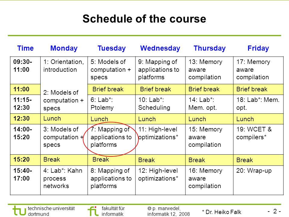 - 2 - technische universität dortmund fakultät für informatik  p. marwedel, informatik 12, 2008 TU Dortmund Schedule of the course TimeMondayTuesdayW