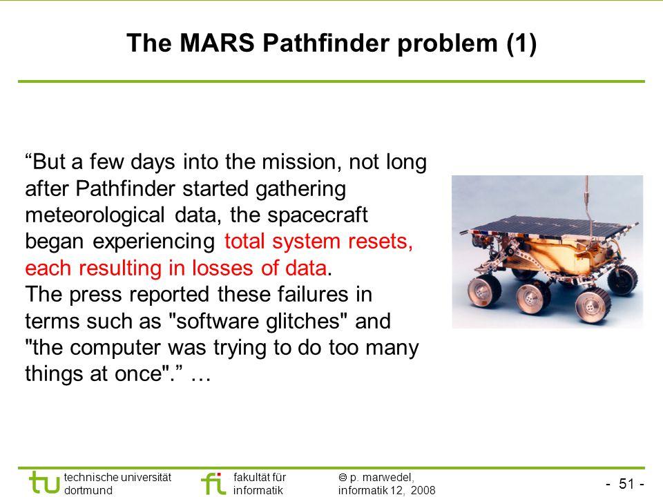 """- 51 - technische universität dortmund fakultät für informatik  p. marwedel, informatik 12, 2008 TU Dortmund The MARS Pathfinder problem (1) """"But a f"""