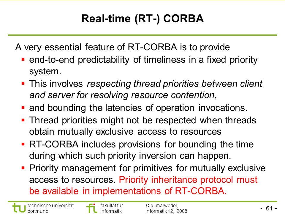 - 61 - technische universität dortmund fakultät für informatik  p. marwedel, informatik 12, 2008 TU Dortmund Real-time (RT-) CORBA A very essential f