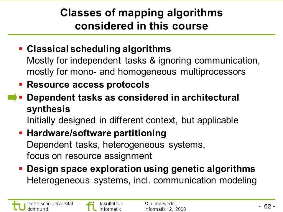 - 62 - technische universität dortmund fakultät für informatik  p. marwedel, informatik 12, 2008 TU Dortmund Classes of mapping algorithms considered
