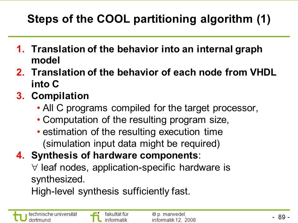 - 89 - technische universität dortmund fakultät für informatik  p. marwedel, informatik 12, 2008 TU Dortmund Steps of the COOL partitioning algorithm