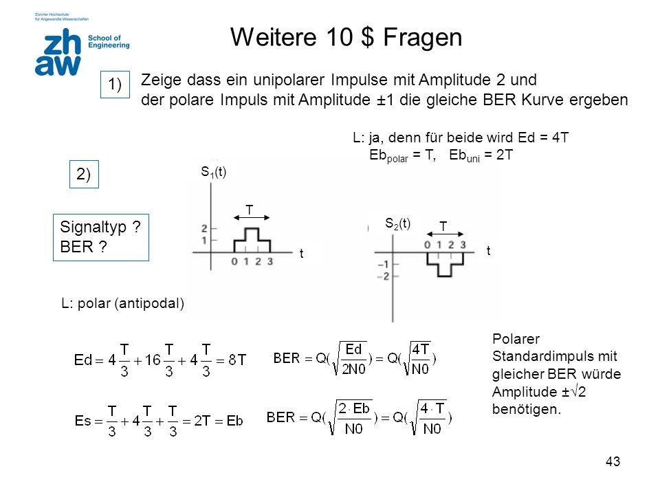 43 Polarer Standardimpuls mit gleicher BER würde Amplitude ±  2 benötigen. L: polar (antipodal) Signaltyp ? BER ? Zeige dass ein unipolarer Impulse m