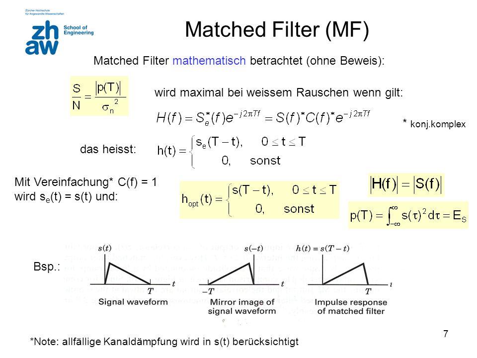 7 Matched Filter (MF) Matched Filter mathematisch betrachtet (ohne Beweis): wird maximal bei weissem Rauschen wenn gilt: das heisst: Mit Vereinfachung