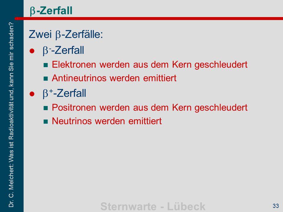 Dr. C. Melchert: Was ist Radioaktivität und, kann Sie mir schaden? Sternwarte - Lübeck 33  -Zerfall Zwei  -Zerfälle:  - -Zerfall Elektronen werden