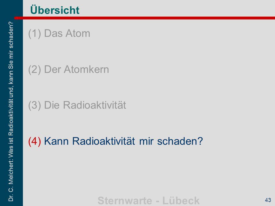 Dr. C. Melchert: Was ist Radioaktivität und, kann Sie mir schaden? Sternwarte - Lübeck 43 Übersicht (1)Das Atom (2)Der Atomkern (3)Die Radioaktivität
