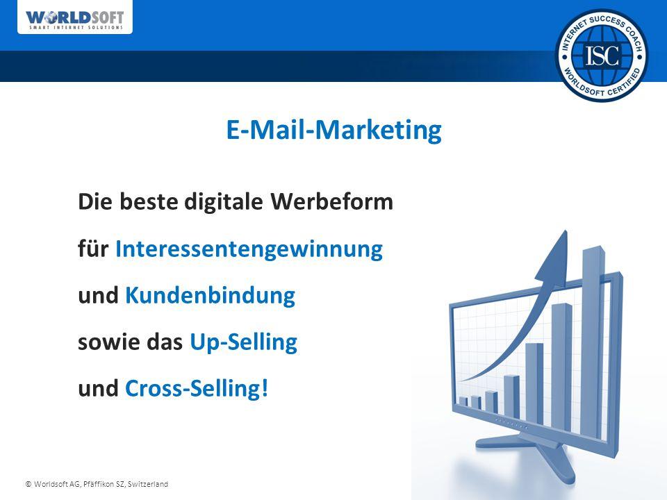 © Worldsoft AG, Pfäffikon SZ, Switzerland E-Mail-Marketing Die beste digitale Werbeform für Interessentengewinnung und Kundenbindung sowie das Up-Selling und Cross-Selling!